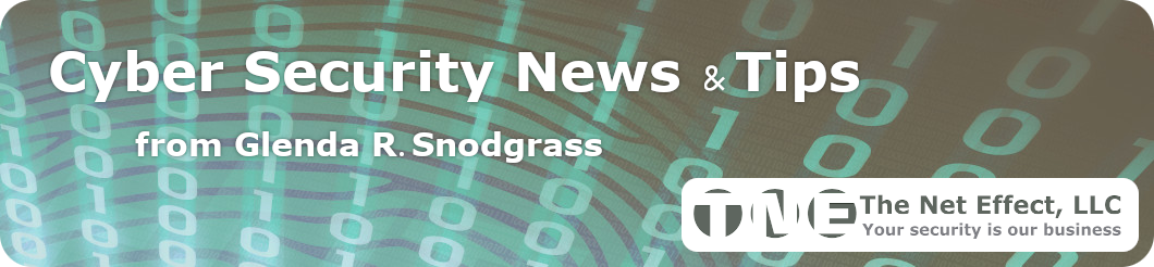Cyber Security News & Tips by Glenda R. Snodgrass for The Net Effect
