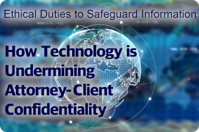 Ethical Duties: How Technology is Undermining Attorney-Client Confidentiality
