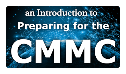 An Introduction to Preparing for the CMMC